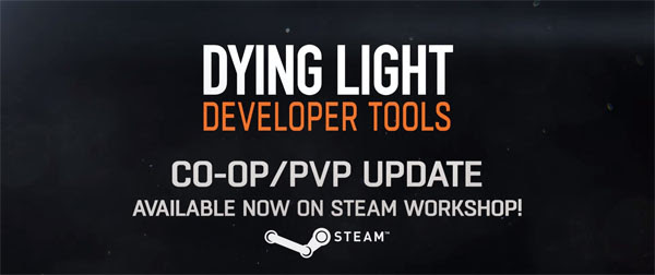 Developer Tools Update for Dying Light with co-op and PVP
