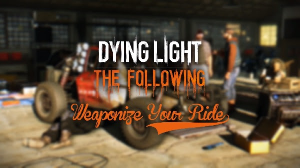 Dying Light The Following weaponize your ride