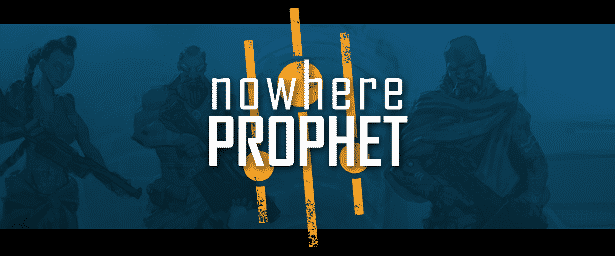 Nowhere Prophet development almost there