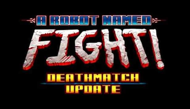 a robot named fight new mode deathmatch for linux mac windows