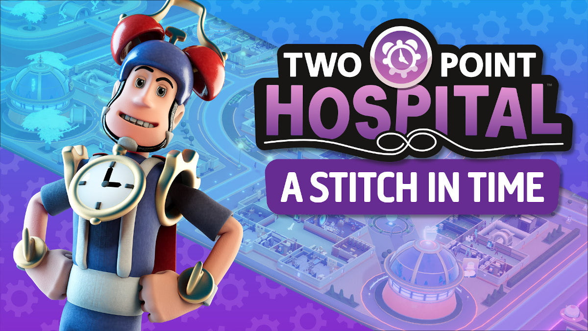 a stitch in time dlc releases for two point hospital in linux gaming mac windows pc